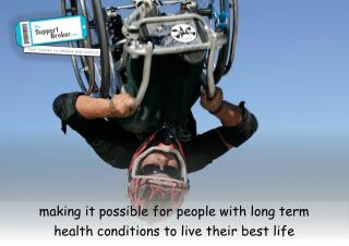 making it possible for people with long term health conditions to live their best life