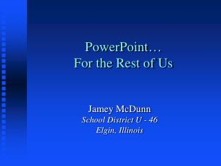 PowerPoint… For the Rest of Us