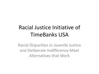 Racial Justice Initiative of TimeBanks USA