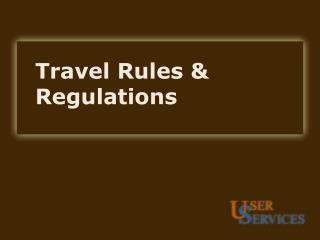 Travel Rules & Regulations