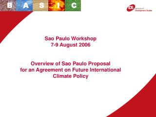 Sao Paulo Workshop  7-9 August 2006 Overview of Sao Paulo Proposal
