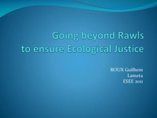 Going beyond  Rawls to  ensure Ecological  Justice