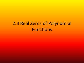 2.3 Real Zeros of Polynomial Functions