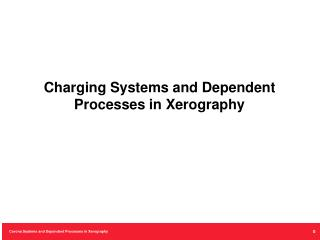 Charging Systems and Dependent Processes in Xerography