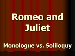 Romeo and Juliet Monologue vs. Soliloquy