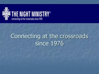 Connecting at the crossroads since 1976