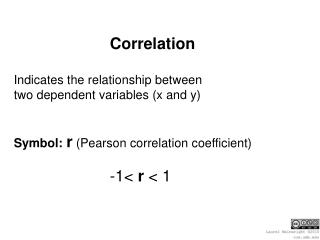 Correlation Indicates the relationship between  two dependent variables (x and y)