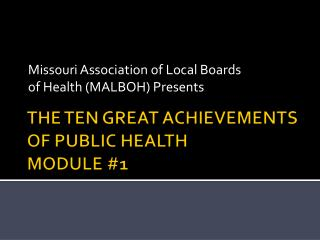 THE TEN GREAT ACHIEVEMENTS OF PUBLIC HEALTH MODULE #1