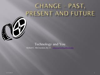 Change – Past, Present and Future