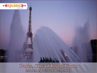 Paris, City of Light Tour! March  14 –  March  22, 2013