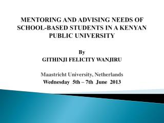 MENTORING AND ADVISING NEEDS OF SCHOOL-BASED STUDENTS IN A KENYAN PUBLIC UNIVERSITY