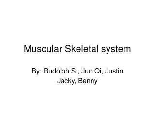 Muscular Skeletal system