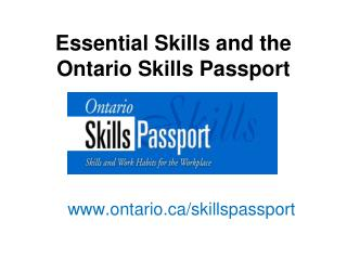 Essential Skills and the  Ontario Skills Passport ontario/skillspassport
