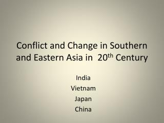 Conflict and Change in Southern and Eastern Asia in  20 th  Century