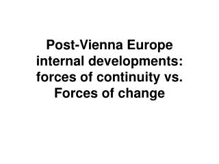 Post-Vienna Europe  internal developments:  forces of continuity vs.  Forces of change
