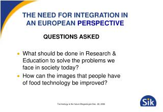 THE NEED FOR INTEGRATION IN AN EUROPEAN  PERSPECTIVE
