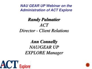NAU GEAR UP Webinar on the  Administration of ACT Explore