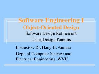 Software Engineering I Object-Oriented Design Software Design Refinement Using Design Patterns