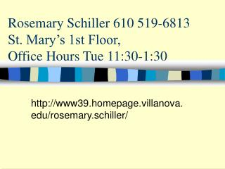 Rosemary Schiller 610 519-6813 St. Mary's 1st Floor,  Office Hours Tue 11:30-1:30