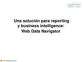 Una solución para reporting y business intelligence:  Web Data Navigator