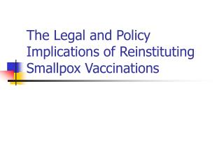 The Legal and Policy Implications of Reinstituting Smallpox Vaccinations