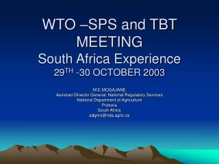 WTO –SPS and TBT MEETING South Africa Experience 29 TH  -30 OCTOBER 2003