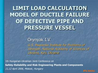 LIMIT LOAD CALCULATION MODEL OF DUCTILE FAILURE OF DEFECTIVE PIPE AND PRESSURE VESSEL
