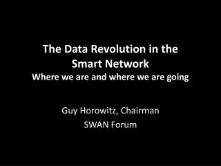 The Data Revolution in the  Smart Networ k Where we are and where we are going