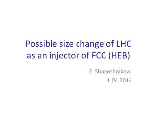 Possible size change of LHC  as an injector of FCC (HEB)