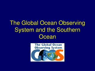 The Global Ocean Observing System and the Southern Ocean