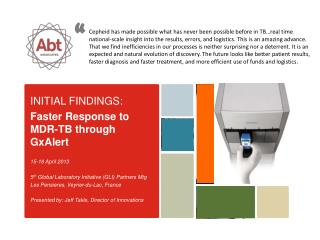 INITIAL FINDINGS: Faster Response to MDR-TB through  GxAlert 15-18 April 2013
