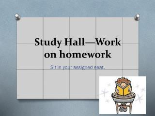 Study Hall—Work on  homework
