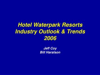 Hotel Waterpark Resorts Industry Outlook  Trends 2006