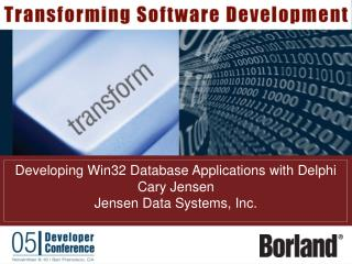Developing Win32 Database Applications with Delphi Cary Jensen Jensen Data Systems, Inc.