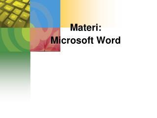 Materi : Microsoft Word