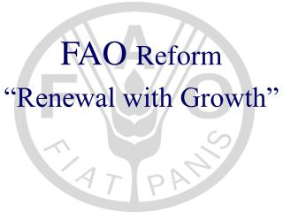 "FAO  Reform ""Renewal with Growth"""