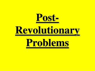 Post-Revolutionary Problems