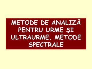 METODE DE ANALIZĂ PENTRU URME ŞI ULTRAURME. METODE SPECTRALE