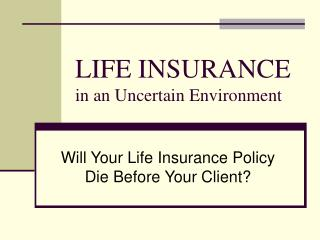 LIFE INSURANCE  in an Uncertain Environment