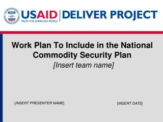 Work Plan To Include in the National Commodity Security Plan [Insert team name]