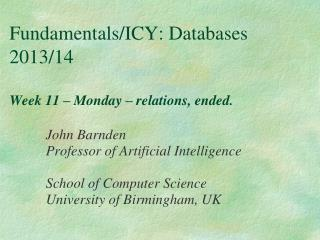 Fundamentals/ICY: Databases 2013/14 Week 11 – Monday – relations, ended.