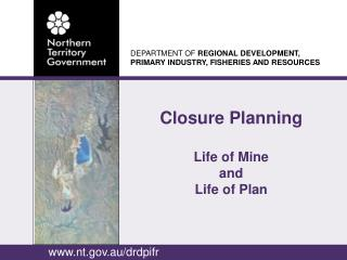 Closure Planning   Life of Mine  and Life of Plan