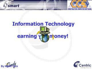 Information Technology  –  earning you money!