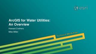 ArcGIS for Water Utilities: An Overview