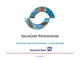 SalfaCorp Presentation III Chile Equity One on One Conference – London, May 2013