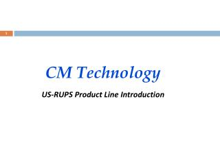 CM Technology US-RUPS Product Line Introduction
