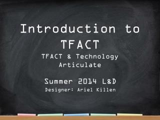 Introduction to TFACT TFACT &  Technology Articulate