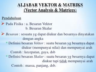ALJABAR VEKTOR & MATRIKS  (Vector Analysis & Matrices )