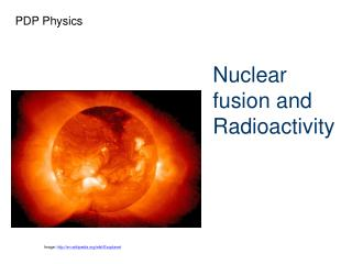 N uclear fusion  and  Radioactivity