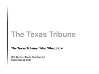 The Texas Tribune: Why, What, How U.C. Berkeley Media Tech Summit September 30, 2009